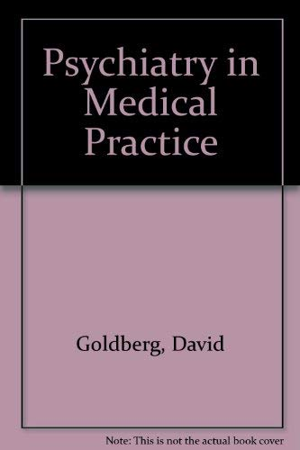 Psychiatry in Medical Practice: Goldberg, David et