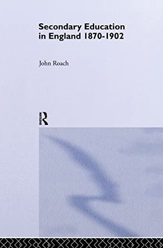 9780415035729: Secondary Education in England 1870-1902: Public Activity and Private Enterprise