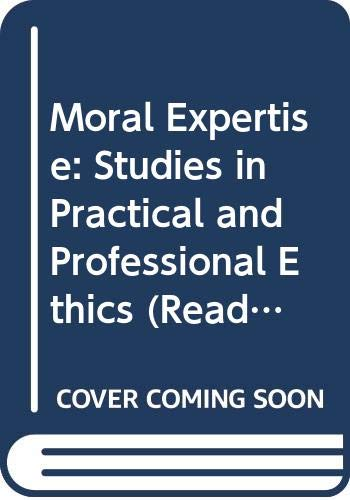 9780415035767: Moral Expertise: Studies in Practical and Professional Ethics (Readings in Applied Ethics)