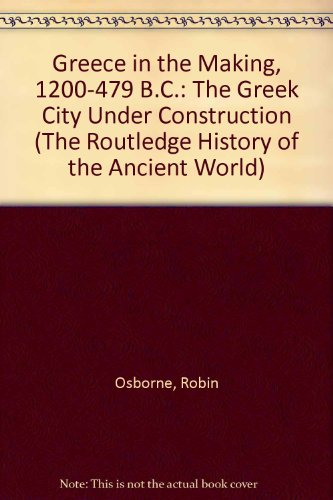 9780415035828: Greece in the Making, 1200-479 B.C.: The Greek City Under Construction (The Routledge History of the Ancient World)