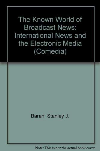 9780415036030: The Known World of Broadcast News: International News and the Electronic Media (Comedia)