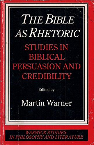 9780415036177: The Bible as Rhetoric: Studies in Biblical Persuasion and Credibility (Warwick studies in philosophy and literature)