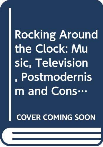 9780415036535: Rocking Around the Clock: Music, Television, Postmodernism and Consumer Culture