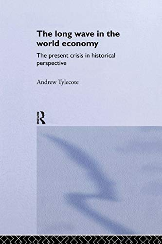 9780415036900: The Long Wave in the World Economy: The Current Crisis in Historical Perspective