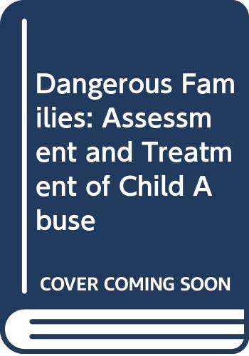9780415036962: Dangerous Families: Assessment and Treatment of Child Abuse