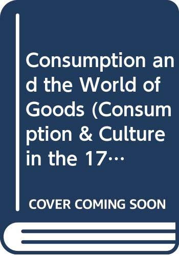 9780415037129: Consumption and the World of Goods (Consumption & Culture in the 17th & 18th Centuries)