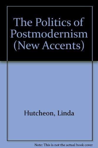 The Politics of Postmodernism (New Accents): Hutcheon, Linda