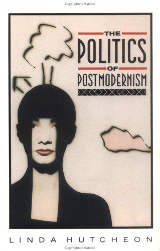 The Politics of Postmodernism (New Accents Series): Linda Hutcheon
