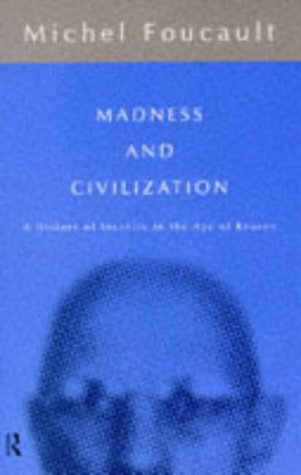 Madness and Civilization: A History of Insanity: Michel Foucault
