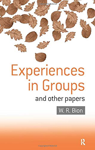 Experiences in Groups: and Other Papers: Wilfred R. Bion
