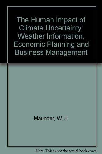 9780415040778: The Human Impact of Climate Uncertainty: Weather Information, Economic Planning, and Business Management
