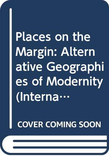 9780415040914: Places on the Margin: Alternative Geographies of Modernity (International Library of Sociology)