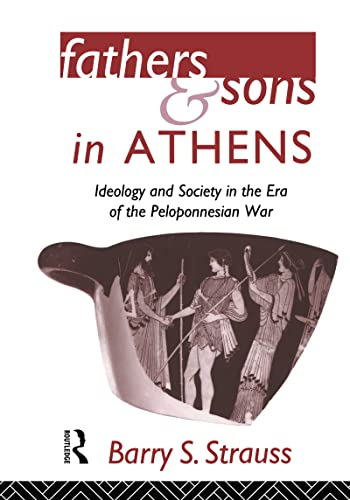 Fathers and Sons in Athens: Ideology and Society in the Era of the Peloponnesian War: Strauss, ...