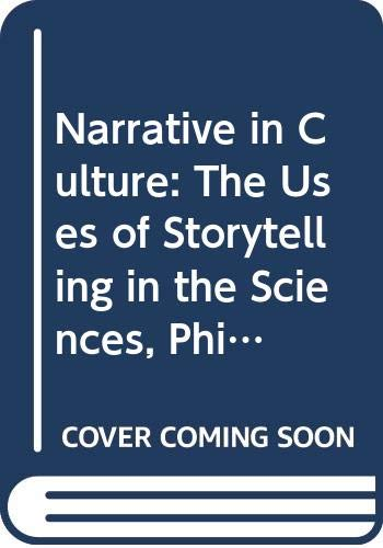 9780415041560: Narrative in Culture: The Uses of Storytelling in the Sciences, Philosophy, and Literature