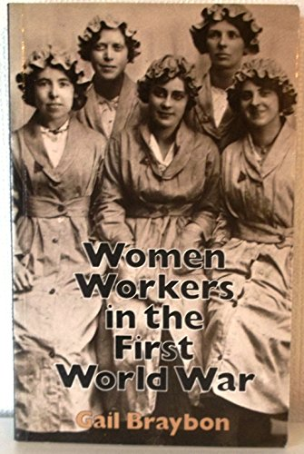 Women Workers in the First World War: Braybon, Gail