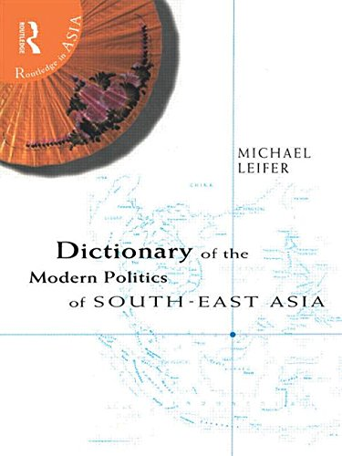 Dictionary of the Modern Politics of Southeast: Leifer, Michael