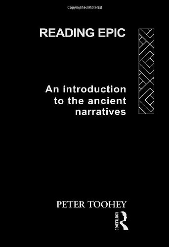 Reading Epic : An Introduction to the Ancient Narratives: Toohey, Peter