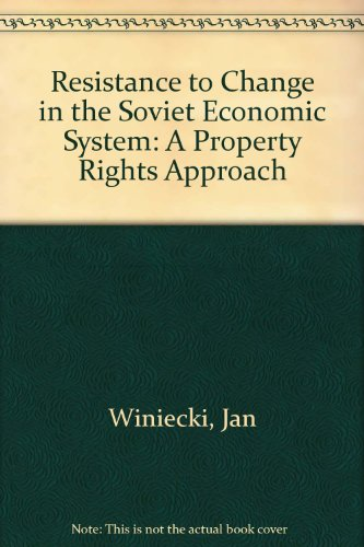 Resistance to change in the Soviet economic system. A property right approach.: Winiecki, Jan.