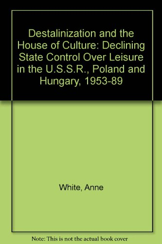 9780415042444: De-Stalinization and the House of Culture: Declining State Control over Leisure in the Ussr, Poland and Hungary, 1953-89