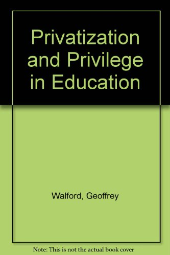 Privatization and Privilege in Education: Walford, Geoffrey