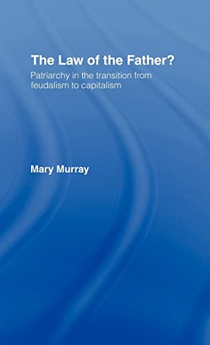 The Law of the Father?: Patriarchy in the transition from feudalism to capitalism: Murray, Mary