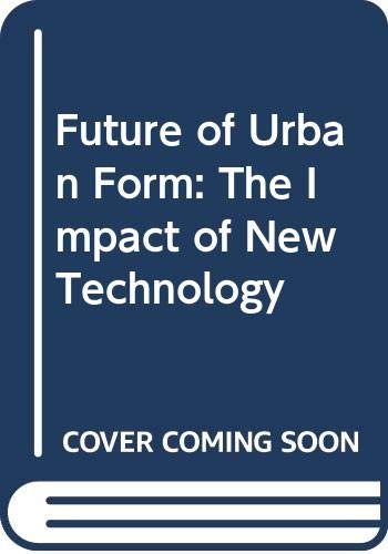9780415042789: Future of Urban Form: The Impact of New Technology
