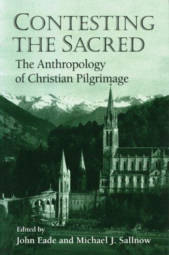 Contesting the Sacred: The Anthropology of Christian: EADE, John &