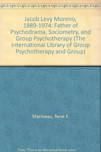 9780415043830: Jacob Levy Moreno, 1889-1974: Father of Psychodrama, Sociometry, and Group Psychotherapy (The International Library of Group Psychotherapy and Group)