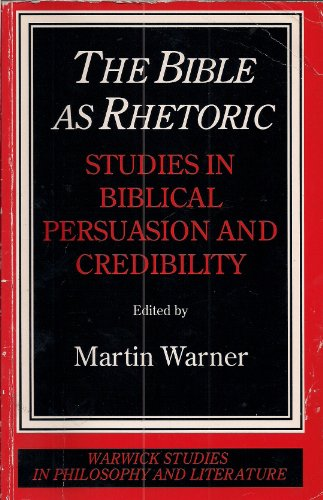 9780415044097: The Bible As Rhetoric: Studies in Biblical Persuasion and Credibility (Warwick Studies in Philosophy and Literature)