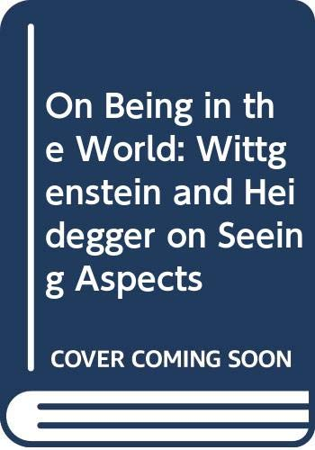 9780415044165: On Being in the World: Wittgenstein and Heidegger on Seeing Aspects