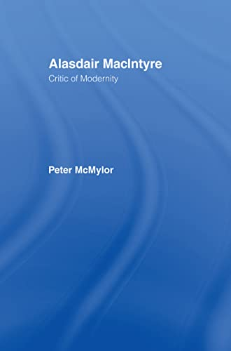Alasdair Macintyre: Critic of Modernity: Peter McMylor