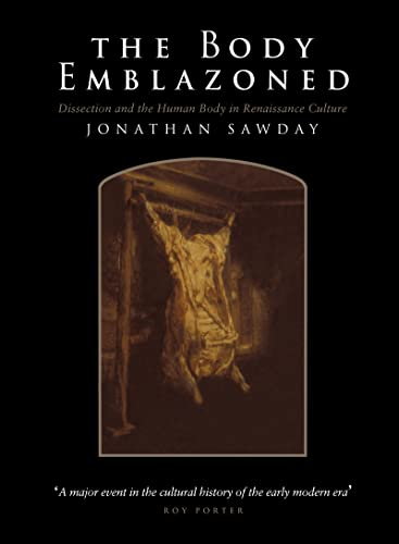9780415044448: The Body Emblazoned: Dissection and the Human Body in Renaissance Culture