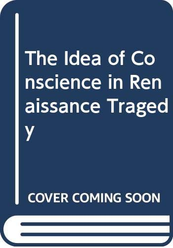 9780415044547: The Idea of Conscience in Renaissance Tragedy