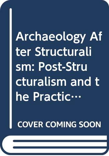 9780415045001: Archaeology After Structuralism: Post-Structuralism and the Practice of Archaeology