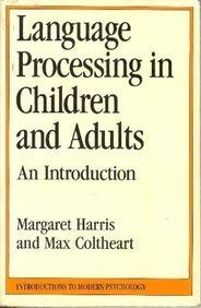 Language Processing in Children and Adults: An Introduction (Introductions to Modern Psychology) (0415045320) by Max Coltheart; Dr Margaret Harris; Margaret Harris