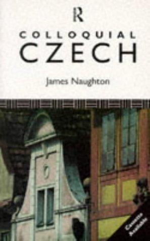 Colloquial Czech (Colloquial Series): Naughton, James