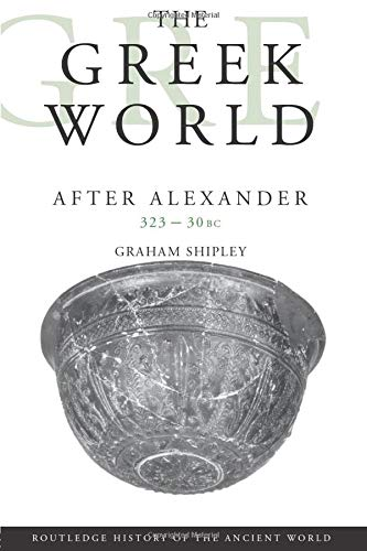 The Greek World After Alexander 323¿30 BC (The Routledge History of the Ancient World)