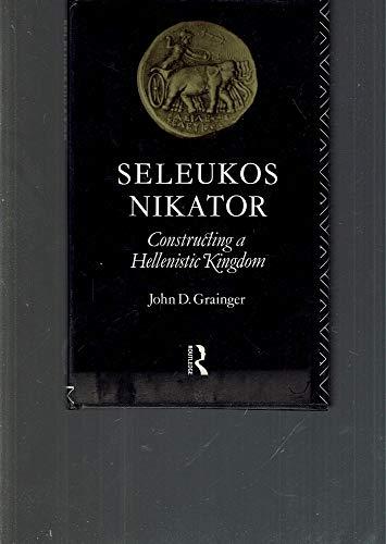 9780415047012: Seleukos Nikator: Constructing a Hellenistic Kingdom