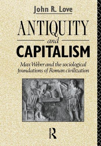 9780415047500: Antiquity and Capitalism: Max Weber and the Sociological Foundations of Roman Civilization