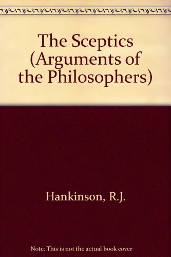 9780415047722: The Sceptics (Arguments of the Philosophers)