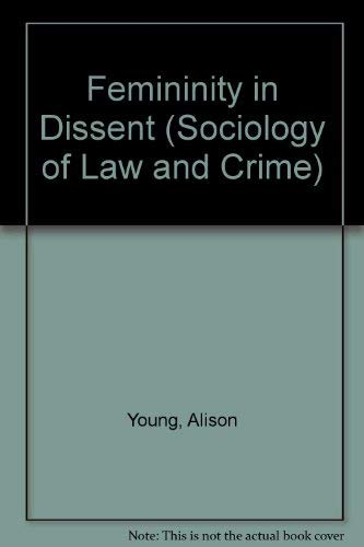 9780415047883: Femininity in Dissent (Sociology of Law and Crime)