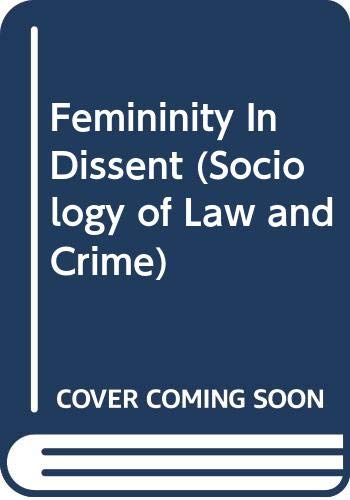 9780415047890: FEMININITY IN DISSENT (Sociology of Law and Crime)