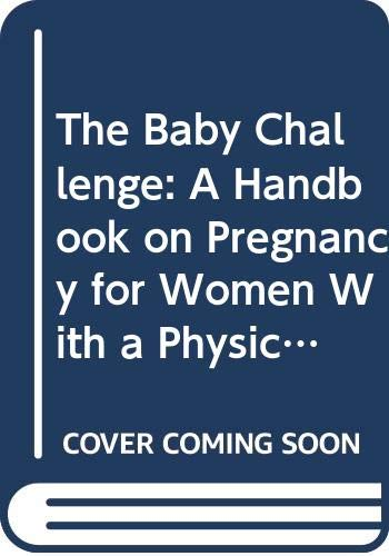 9780415048583: The Baby Challenge: A Handbook on Pregnancy for Women With a Physical Disability