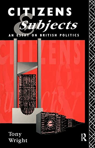 9780415049641: Citizens and Subjects: An Essay on British Politics