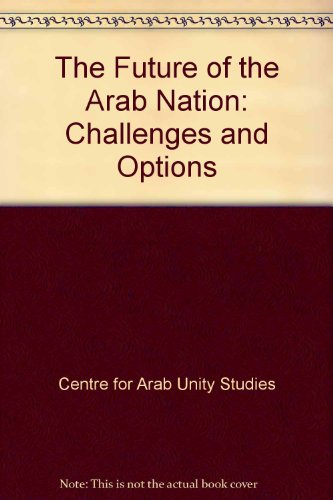 THE FUTURE OF THE ARAB NATION: CHALLENGES: Haseeb, Khair-el-Din.