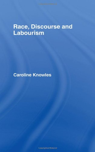 RACE, DISCOURSE AND LABOURISM (INTERNATIONAL LIBRARY OF SOCIOLOGY)