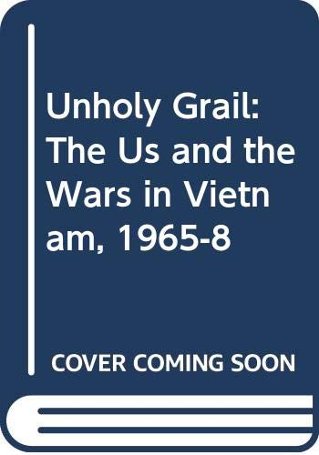 9780415050432: Unholy Grail: The US and the Wars in Vietnam, 1965-8