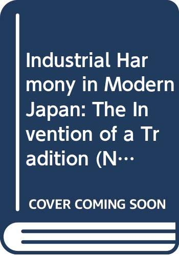 9780415051675: Industrial Harmony in Modern Japan: The Invention of a Tradition (NISSAN INSTITUTE ROUTLEDGE JAPANESE STUDIES SERIES)
