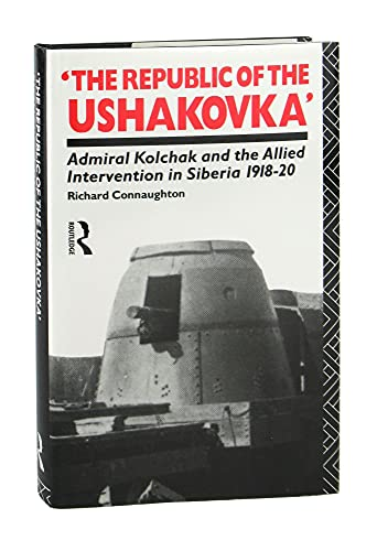 The Republic of Ushakovka; Admiral Kolchak and the Allied Intervention in Siberia, 1918-20
