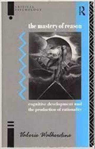 9780415052337: Mastery of Reason: Cognitive Development and the Production of Rationality (Critical Psychology Series)
